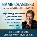 Game Changers with Caroline Myss